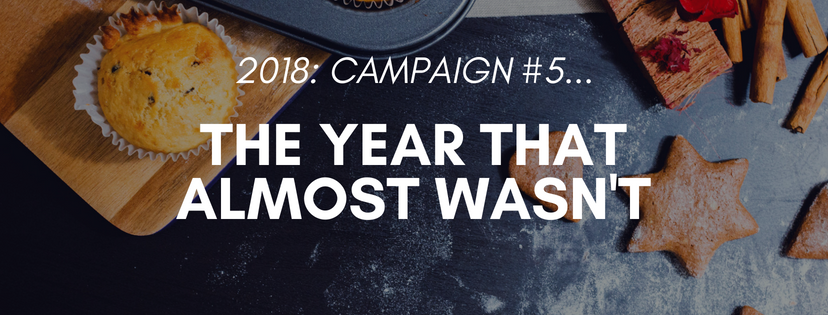Campaign #5: The year that almost wasn't